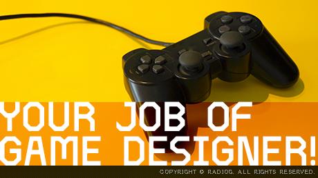 仕事の流儀・リスナーのナカノさんに訊く!ゲームデザイナーのおシゴト!